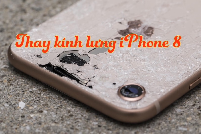 thay kinh lung iphone 8