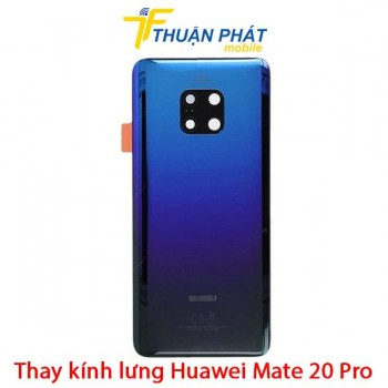 thay-kinh-lung-huawei-mate-20-pro