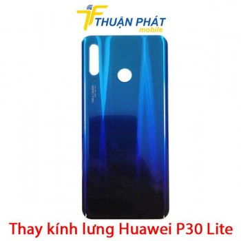 thay-kinh-lung-huawei-p30-lite