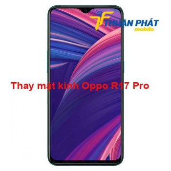 thay-mat-kinh-oppo-r17-pro