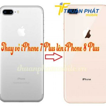thay-vo-iphone-7-plus-len-iphone-8-plus-chinh-hang